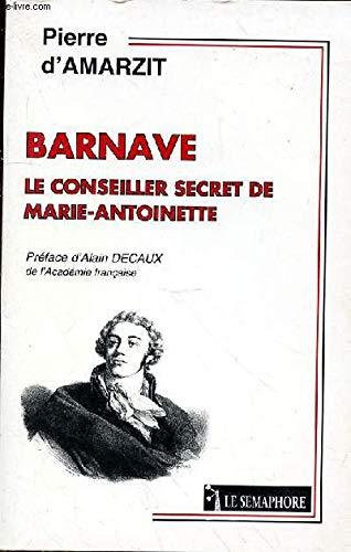 Barnave, ou le conseiller secret de Marie-Antoinette par Pierre d'Amarzit