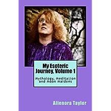My Esoteric Journey, Volume 1: Mythology, Meditation and Moon Maidens