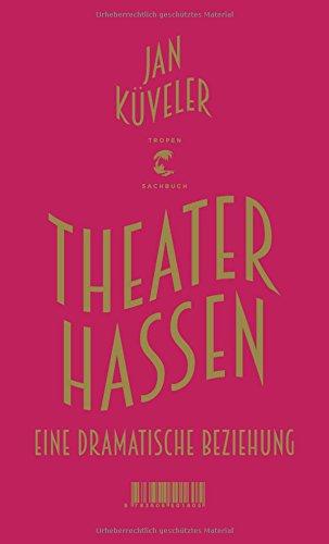 Buchseite und Rezensionen zu 'Theater hassen: Eine dramatische Beziehung' von Jan Küveler