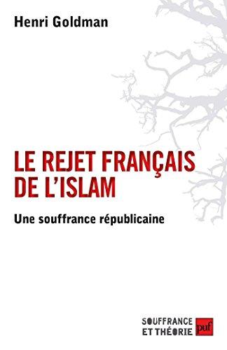 Le rejet français de l'islam: Une souffrance républicaine (Souffrance et théorie) (French Edition)