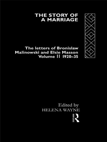 The Story of a Marriage: The letters of Bronislaw Malinowski and Elsie Masson. Vol II 1920-35: 002