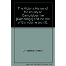 The Victoria History of the county of Cambridgeshire [Cambridge] and the Isle of Ely, volume two (II).