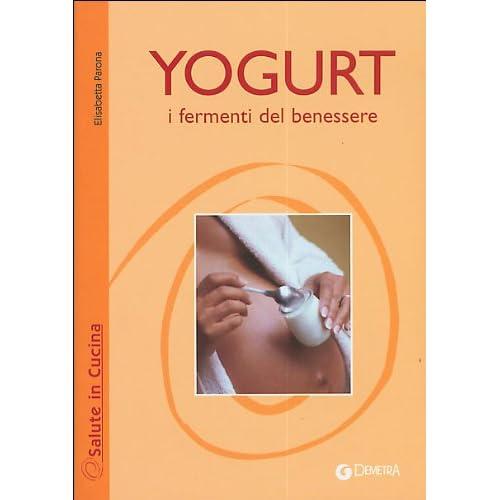 Yogurt. I Fermenti Del Benessere