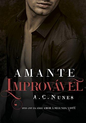 Amante Improvável: Spin-off da série Amor à Segunda Vista (Portuguese Edition) por A.C. NUNES