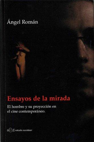 Ensayos de la Mirada. El hombre y su proyección en el cine contemporáneo por Ángel Román