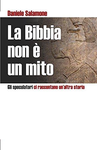 La Bibbia non è un mito: Gli speculatori ci raccontano un'altra storia