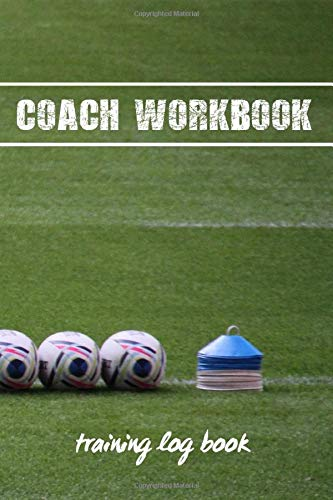 COACH WORKBOOK: RUGBY TRAINING LOG BOOK | KEEP TRACK OF EVERY DETAIL OF YOUR TEAM GAMES | PITCH TEMPLATES FOR MATCH PREPARATION AND ANUAL CALENDAR INCLUDED.