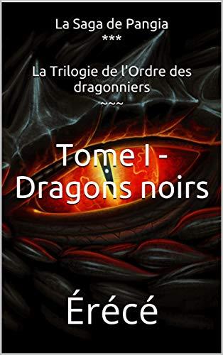 Couverture du livre Tome I - Dragons noirs (La Trilogie de l'Ordre des dragonniers t. 1)