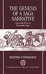 The Genesis of a Saga Narrative: Verse and Prose in Kormaks Saga (Oxford English Monographs)
