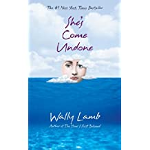[She's Come Undone] [by: Wally Lamb]