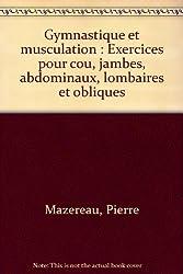 Gymnastique et musculation : Exercices pour cou, jambes, abdominaux, lombaires et obliques (tous sports)