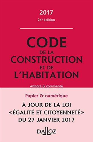 Code de la construction et de l'habitation 2017, annoté et commenté - 24e éd.