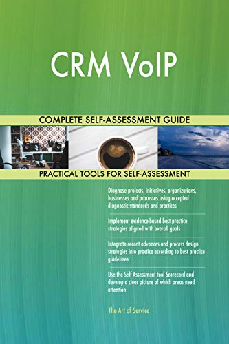 CRM VoIP All-Inclusive Self-Assessment - More than 700 Success Criteria, Instant Visual Insights, Comprehensive Spreadsheet Dashboard, Auto-Prioritized for Quick Results