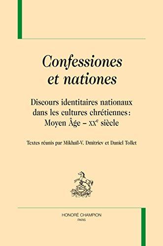 CONFESSIONES ET NATIONES. Discours identitaires nationaux dans les cultures chrtiennes: Moyen ge - XXe sicle.