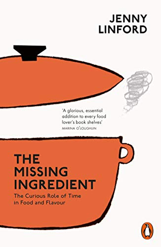 The Missing Ingredient: The Curious Role of Time in Food and Flavour por Jenny Linford
