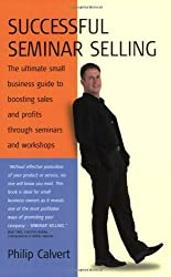 Successful Seminar Selling: The ultimate small business guide to boosting sales and profits through seminars and workshops by Philip Calvert (2004-05-28)