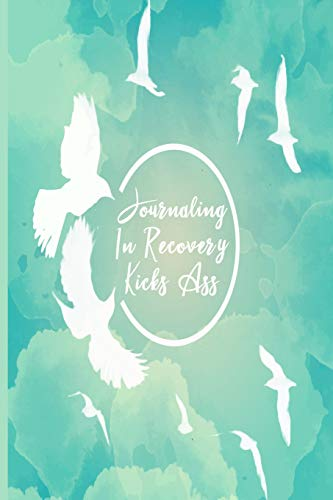 Journaling In Recovery Kicks Ass: 99 Word Prompts; Life-changing Addiction Healiing Logbook; On The Way To A Better You; Process Of Getting Better
