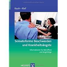 Ratgeber Somatoforme Beschwerden und Krankheitsängste: Informationen für Betroffene und Angehörige (Ratgeber zur Reihe Fortschritte der Psychotherapie)