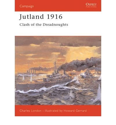 [(Jutland 1916: The Last Great Clash of Fleets)] [ By (author) Charles London, Edited by David Chandler ] [August, 2000]