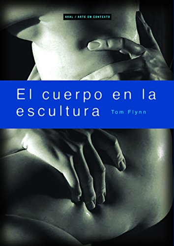 El cuerpo en la escultura / The Body in Sculpture par  TOM FLYNN