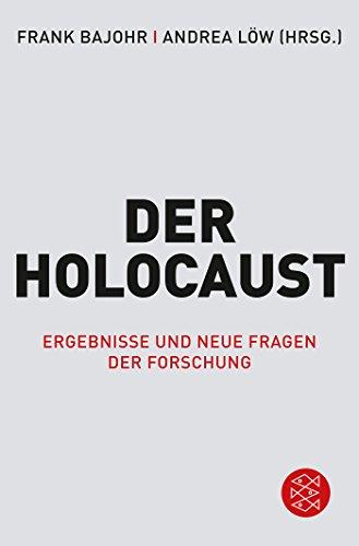 Der Holocaust: Ergebnisse und neue Fragen der Forschung (Die Zeit des Nationalsozialismus)
