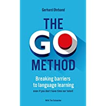 The GO Method - Breaking barriers to language learning: even if you don't have time nor talent (English Edition)