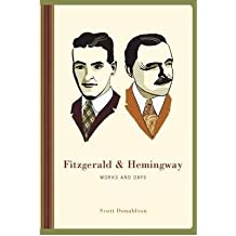 [(Fitzgerald and Hemingway: Works and Days)] [Author: Scott Donaldson] published on (August, 2009)