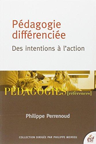 Pédagogie différenciée : des intentions à l'action / Philippe Perrenoud.- Issy-les-Moulineaux : ESF éditeur , impr. 2010, cop. 1997