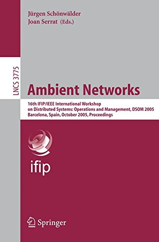Ambient Networks: 16th IFIP/IEEE International Workshop on Distributed Systems: Operations and Management, DSOM 2005, Barcelona, Spain, October 24-26, ... (Lecture Notes in Computer Science)