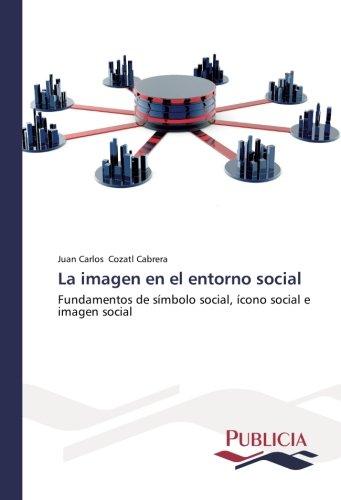 La imagen en el entorno social por Cozatl Cabrera Juan Carlos