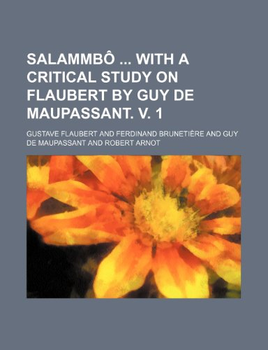 Salammbô  with a critical study on Flaubert by Guy de Maupassant. v. 1