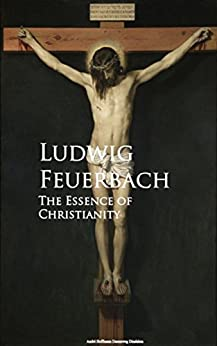 The Essence of Christianity by [Feuerbach, Ludwig]