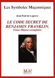 Le code secret de Benjamin Franklin : Franc-Maçon exemplaire