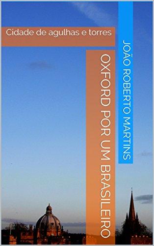 Oxford por um brasileiro: Cidade de agulhas e torres (Portuguese Edition) por João Roberto Martins