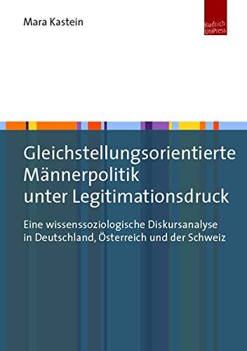 Gleichstellungsorientierte Männerpolitik unter Legitimationsdruck: Eine wissenssoziologische Diskursanalyse in Deutschland, Österreich und der Schweiz