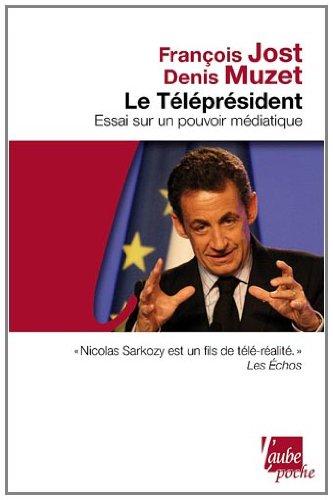 Le Téléprésident - Essai sur un pouvoir médiatique par François Jost