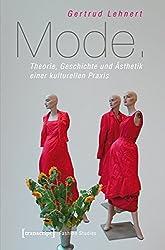 Mode. Theorie, Geschichte und Ästhetik einer kulturellen Praxis (Fashion Studies)