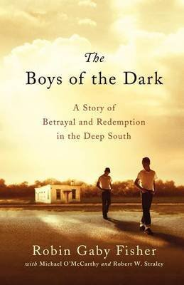 [The Boys of the Dark : A Story of Betrayal and Redemption in the Deep South] (By (author)  Robin Gaby Fisher , With  Michael O'Mccarthy , With  Robert W Straley) [published: August, 2010]