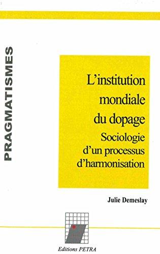 L'institution mondiale du dopage : Sociologie d'un processus d'harmonisation par Julie Demeslay