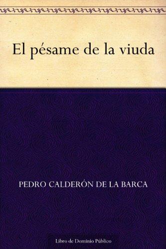 El pésame de la viuda por Pedro Calderón de la  Barca