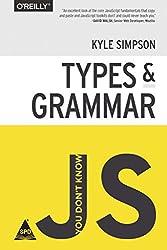 You Don't Know JS: Types & Grammar [Paperback] [Jan 01, 2015] Kyle Simpson