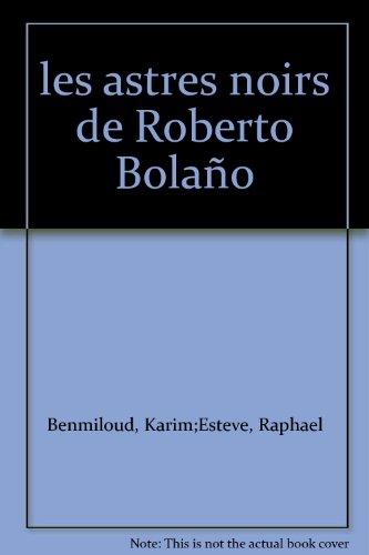 Les astres noirs de Roberto Bolaño
