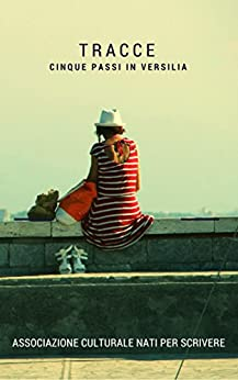 Tracce: Cinque passi in Versilia di [Alessio Del Debbio, Elena Covani, Leandra Cazzola, Maria Pia Michelini, Luciana Volante]