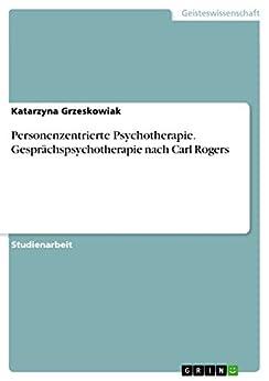 Personenzentrierte Psychotherapie. Gesprächspsychotherapie nach Carl Rogers