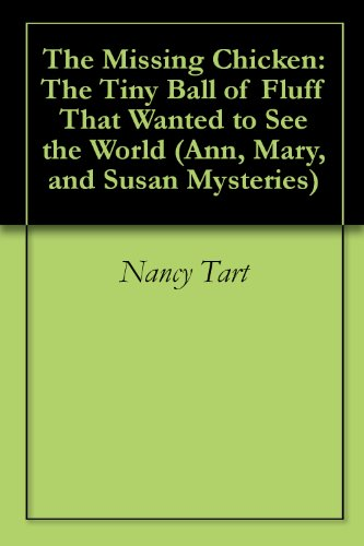 The Missing Chicken: The Tiny Ball of Fluff That Wanted to See the World (Ann, Mary, and Susan Mysteries Book 3) (English Edition) (Farm Fluff)