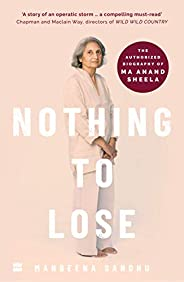 Nothing to Lose: The Authorized Biography of Ma Anand Sheela