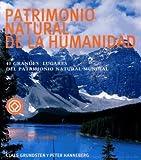 Patrimonio Natural De La Humanidad/ Humanity Natural Patrimony: 40 Grandes Lugares Del Patrimonio Natural Mundial