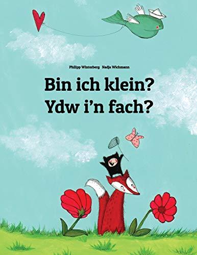 Bin ich klein? Ydw i'n fach?: Kinderbuch Deutsch-Walisisch (zweisprachig/bilingual)