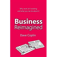 [(Business Reimagined : Why Work Isn't Working and What You Can Do About it)] [By (author) Dave Coplin] published on (June, 2013)