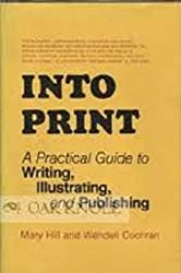 Into Print: Practical Guide to Writing, Illustration and Publishing